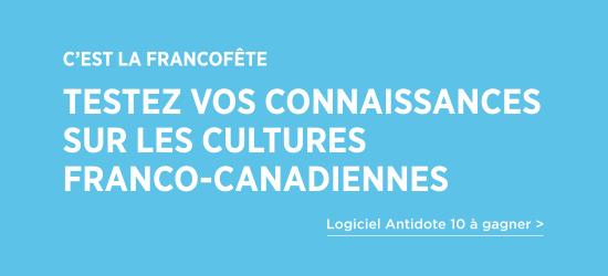 C'est la Francofête | Testez vos connaissances sur les cultures franco-canadiennes | Logiciel Antidote 10 à gagner